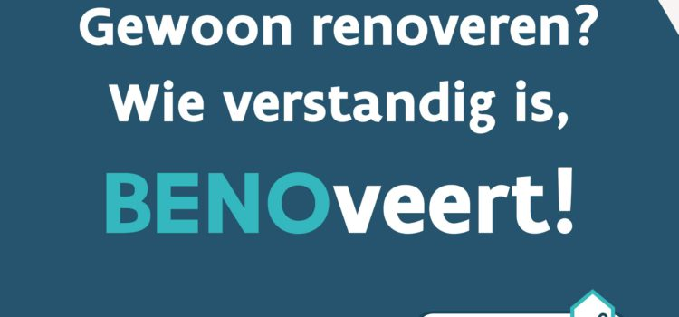Renoveren? Wie slim is gaat BENOveren!
